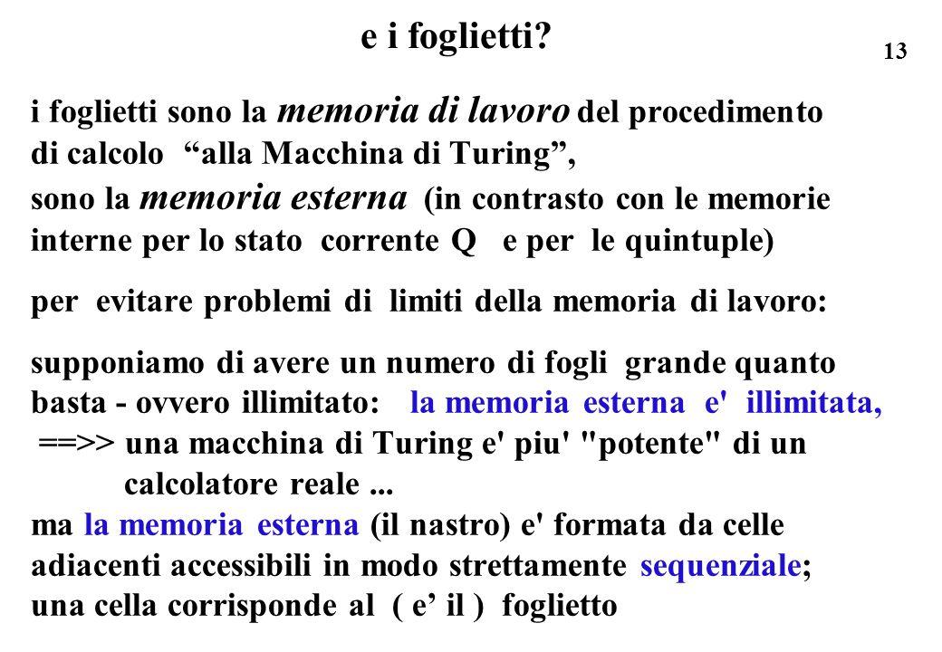 13 e i foglietti? i foglietti sono la memoria di lavoro del procedimento di calcolo alla Macchina di Turing, sono la memoria esterna (in contrasto con