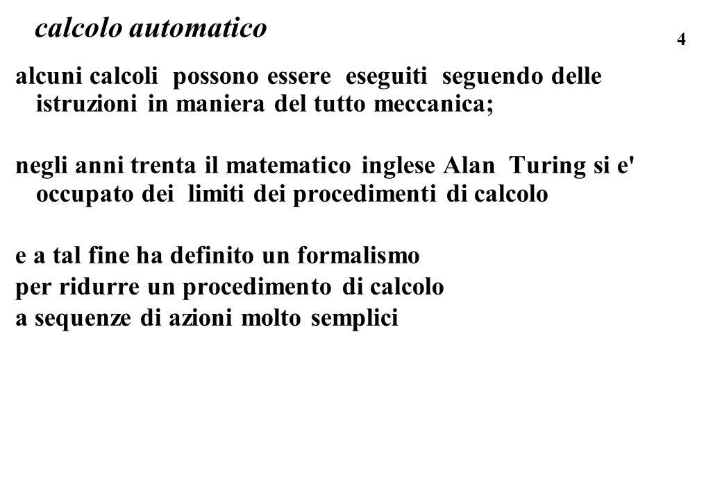4 calcolo automatico alcuni calcoli possono essere eseguiti seguendo delle istruzioni in maniera del tutto meccanica; negli anni trenta il matematico