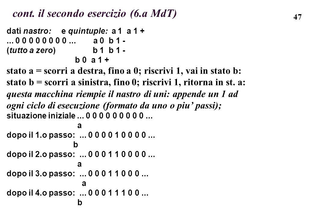 47 cont. il secondo esercizio (6.a MdT) dati nastro: e quintuple: a 1 a 1 +... 0 0 0 0 0 0 0 0... a 0 b 1 - (tutto a zero) b 1 b 1 - b 0 a 1 + stato a