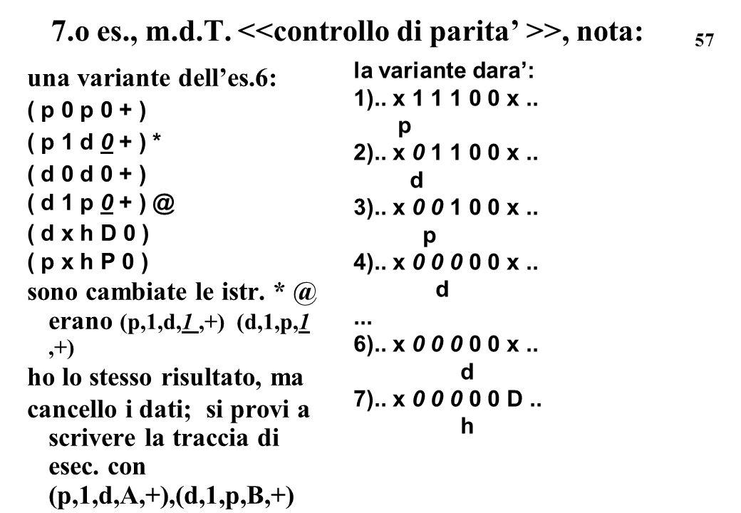 57 7.o es., m.d.T. >, nota: una variante delles.6: ( p 0 p 0 + ) ( p 1 d 0 + ) * ( d 0 d 0 + ) ( d 1 p 0 + ) @ ( d x h D 0 ) ( p x h P 0 ) sono cambia