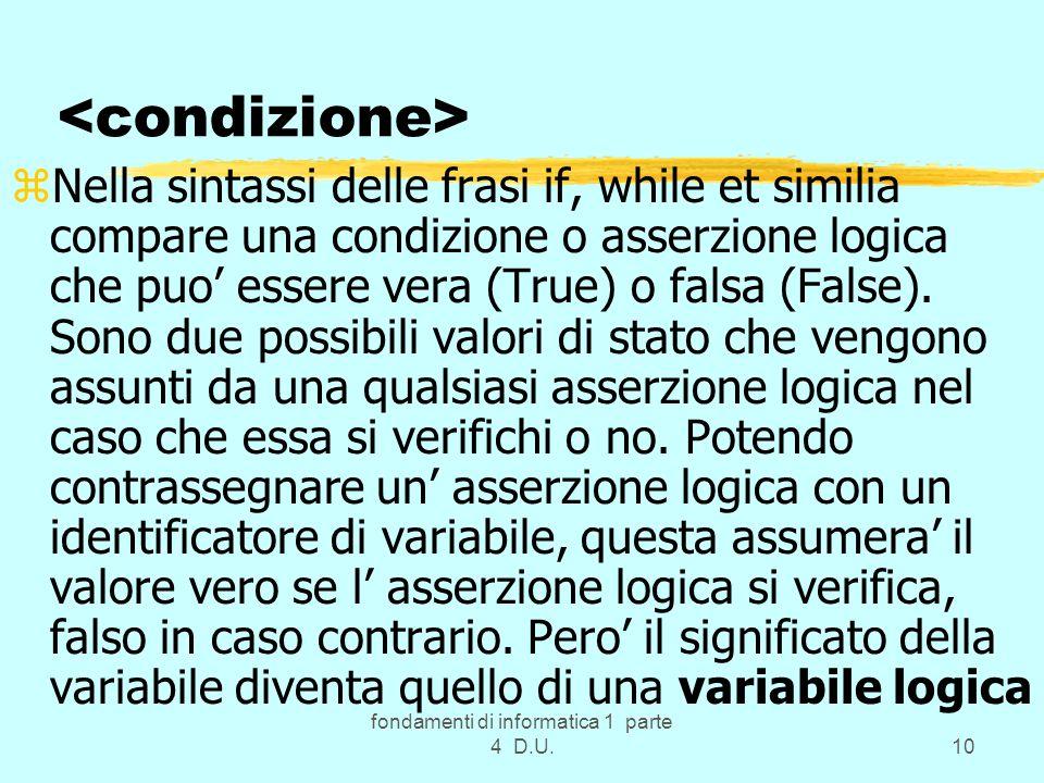 fondamenti di informatica 1 parte 4 D.U.10 zNella sintassi delle frasi if, while et similia compare una condizione o asserzione logica che puo essere