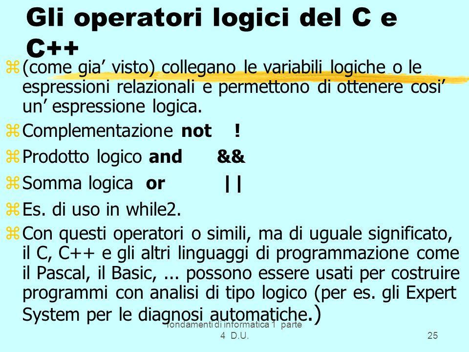 fondamenti di informatica 1 parte 4 D.U.25 Gli operatori logici del C e C++ z(come gia visto) collegano le variabili logiche o le espressioni relazion