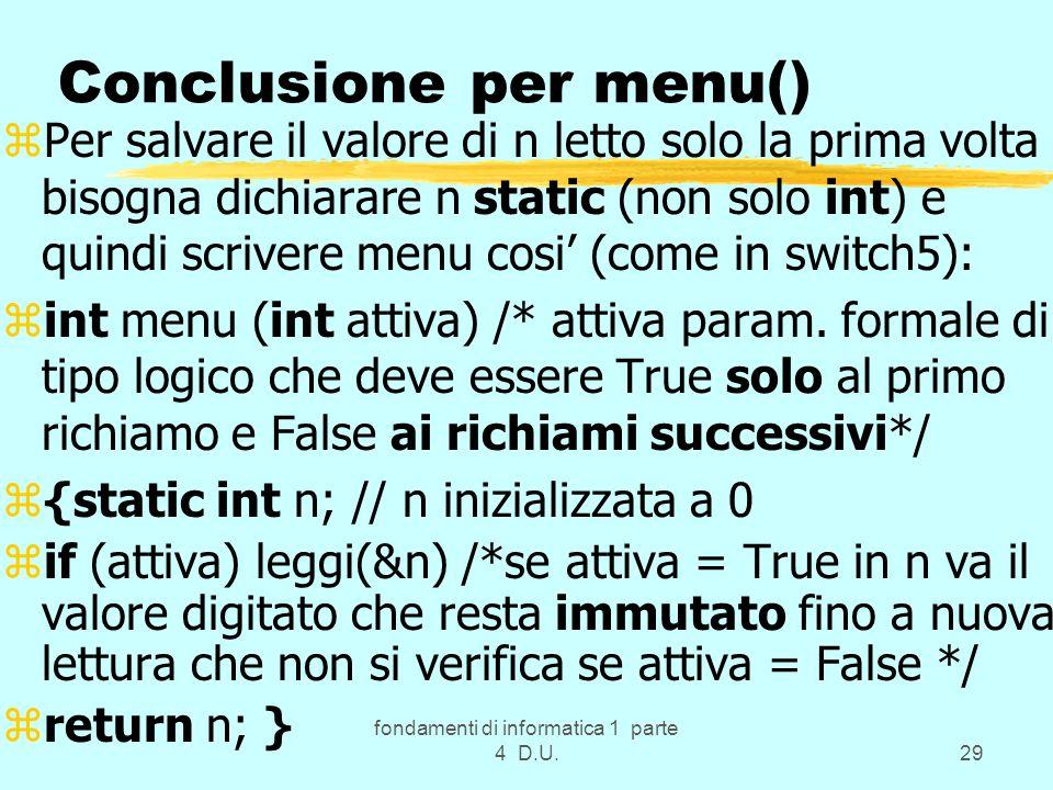 fondamenti di informatica 1 parte 4 D.U.29 Conclusione per menu() zPer salvare il valore di n letto solo la prima volta bisogna dichiarare n static (n