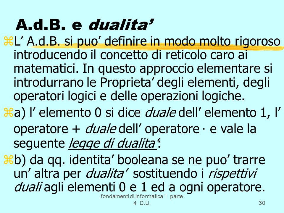 fondamenti di informatica 1 parte 4 D.U.30 A.d.B. e dualita zL A.d.B. si puo definire in modo molto rigoroso introducendo il concetto di reticolo caro