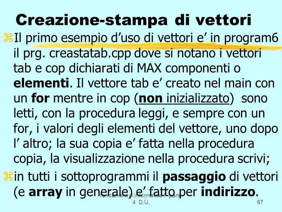 fondamenti di informatica 1 parte 4 D.U.67 Creazione-stampa di vettori zIl primo esempio duso di vettori e in program6 il prg. creastatab.cpp dove si