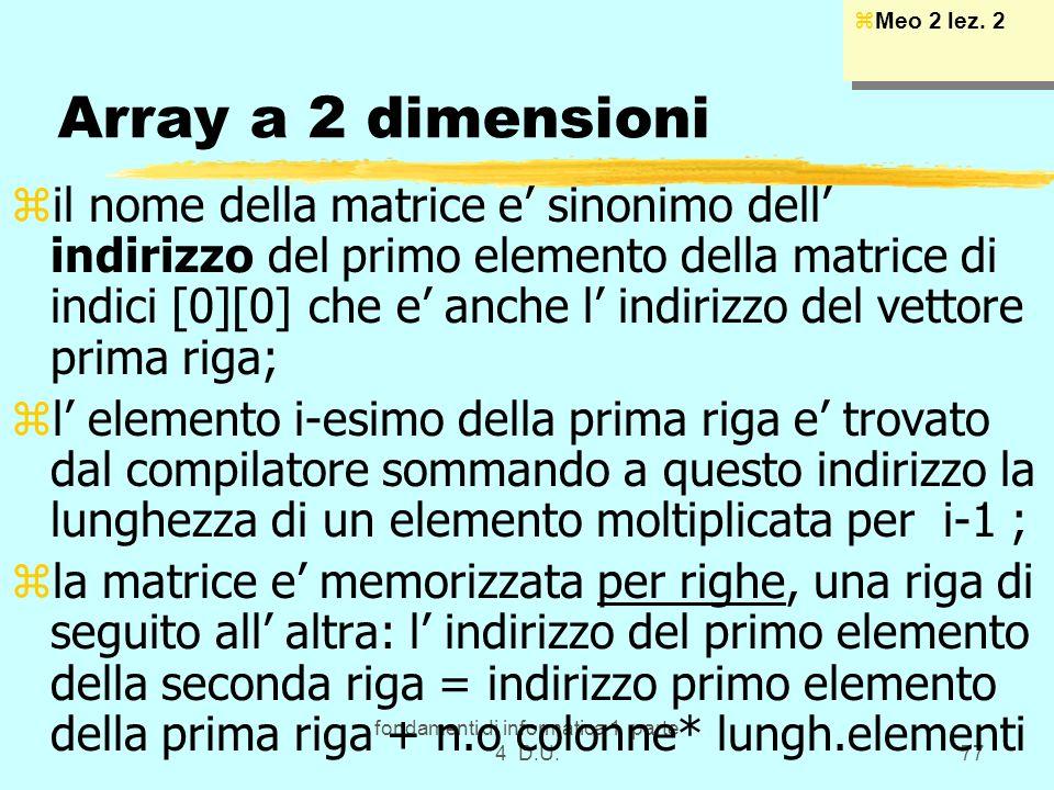 fondamenti di informatica 1 parte 4 D.U.77 Array a 2 dimensioni zil nome della matrice e sinonimo dell indirizzo del primo elemento della matrice di i