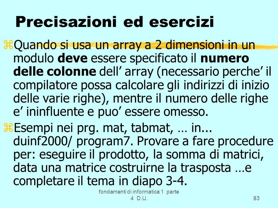 fondamenti di informatica 1 parte 4 D.U.83 Precisazioni ed esercizi zQuando si usa un array a 2 dimensioni in un modulo deve essere specificato il num