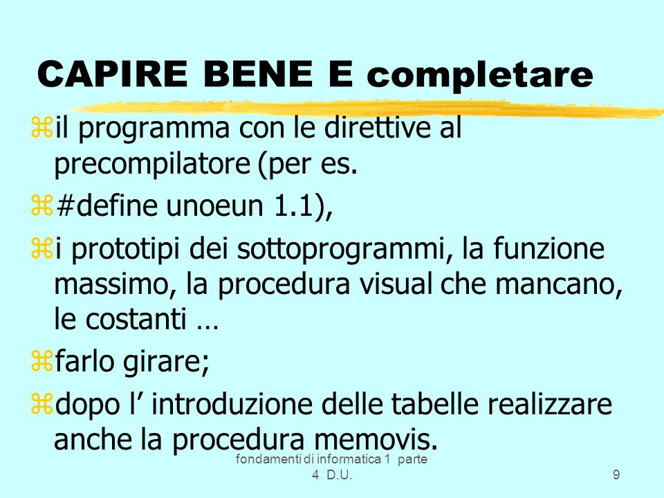 fondamenti di informatica 1 parte 4 D.U.9 CAPIRE BENE E completare zil programma con le direttive al precompilatore (per es. z#define unoeun 1.1), zi