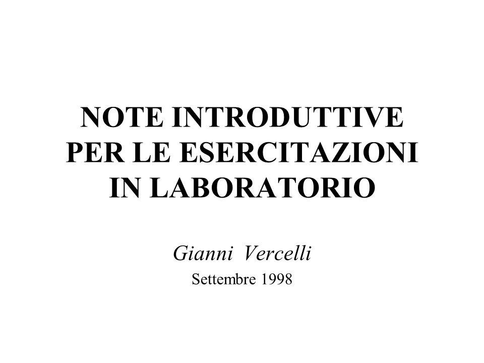 NOTE INTRODUTTIVE PER LE ESERCITAZIONI IN LABORATORIO Gianni Vercelli Settembre 1998