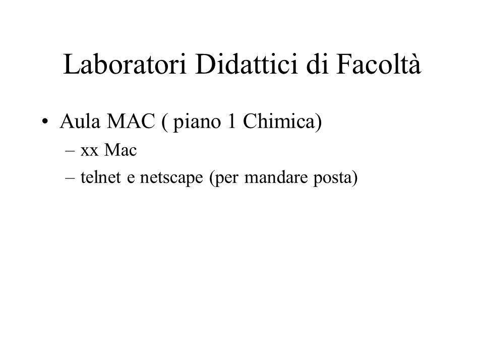 Laboratori Didattici di Facoltà Aula MAC ( piano 1 Chimica) –xx Mac –telnet e netscape (per mandare posta)
