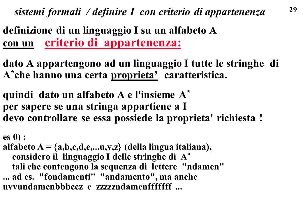 29 sistemi formali / definire I con criterio di appartenenza definizione di un linguaggio I su un alfabeto A con un criterio di appartenenza: dato A a