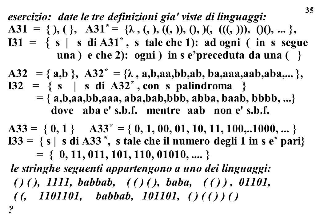 35 esercizio: date le tre definizioni gia' viste di linguaggi: A31 = { ), ( }, A31 * = {λ, (, ), ((, )), (), )(, (((, ))), ()(),... }, I31 = { s | s d