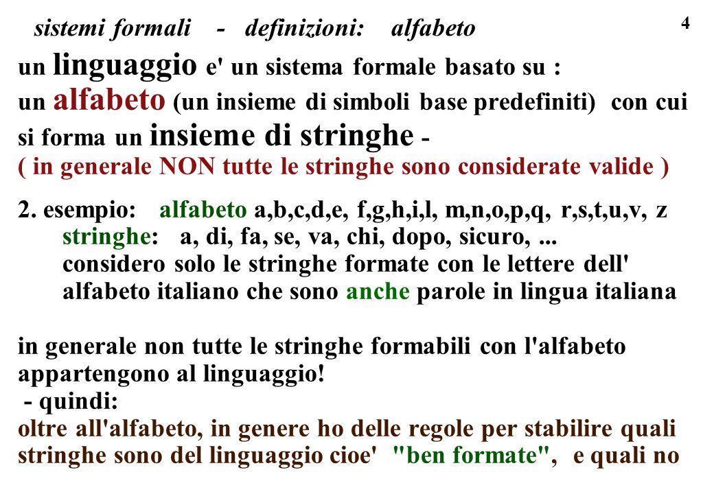 4 sistemi formali - definizioni: alfabeto un linguaggio e' un sistema formale basato su : un alfabeto (un insieme di simboli base predefiniti) con cui