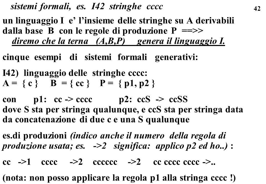42 sistemi formali, es. I42 stringhe cccc un linguaggio I e linsieme delle stringhe su A derivabili dalla base B con le regole di produzione P ==>> di