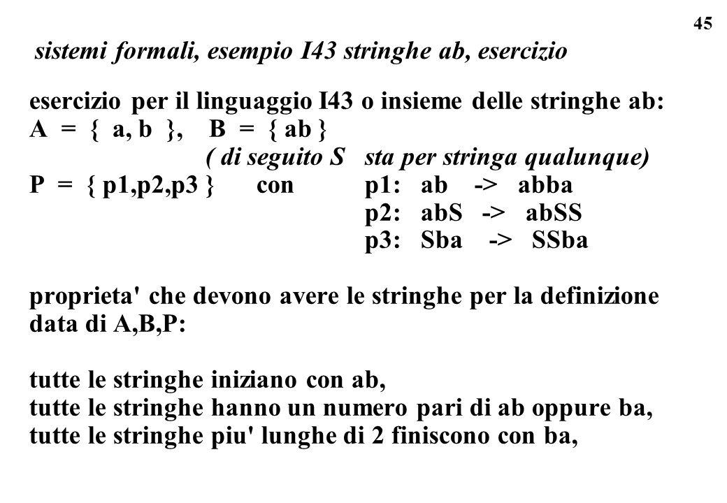 45 sistemi formali, esempio I43 stringhe ab, esercizio esercizio per il linguaggio I43 o insieme delle stringhe ab: A = { a, b }, B = { ab } ( di segu