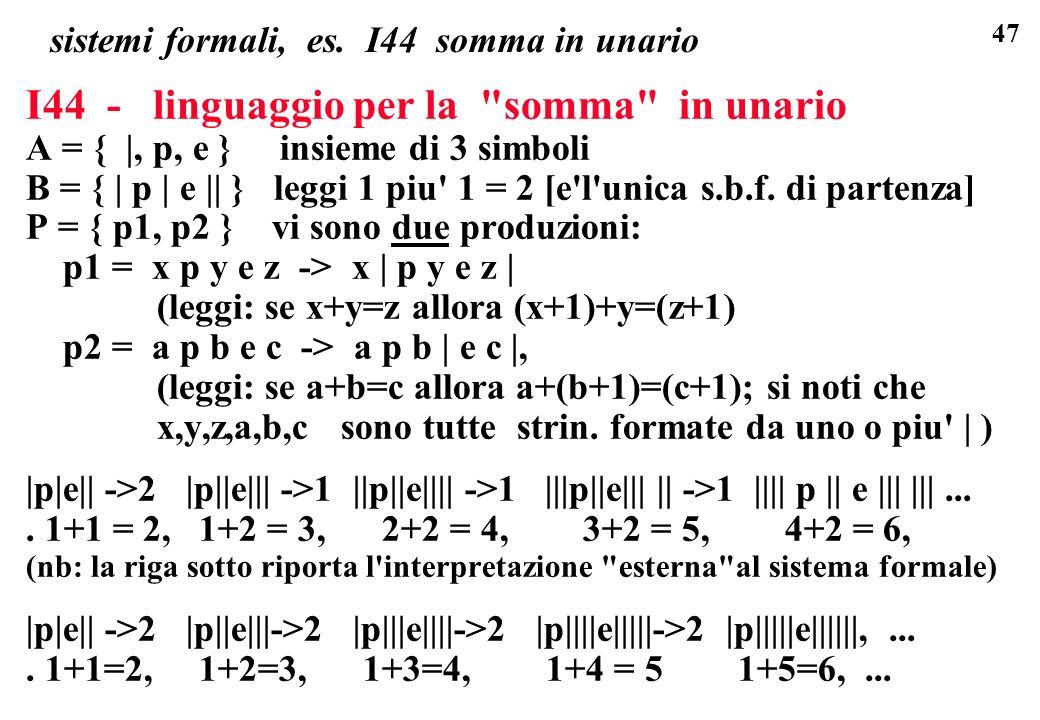 47 sistemi formali, es. I44 somma in unario I44 - linguaggio per la
