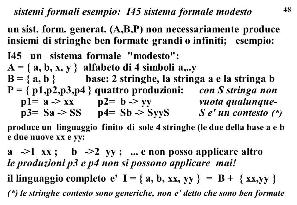 48 sistemi formali esempio: I45 sistema formale modesto un sist. form. generat. (A,B,P) non necessariamente produce insiemi di stringhe ben formate gr