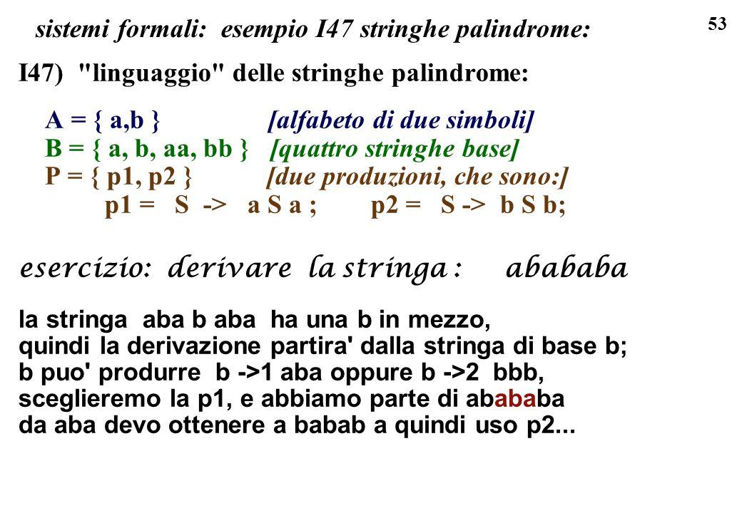 53 sistemi formali: esempio I47 stringhe palindrome: I47)