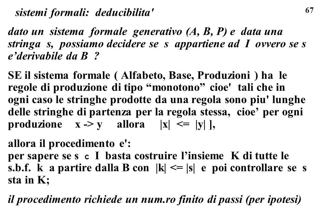 67 sistemi formali: deducibilita' dato un sistema formale generativo (A, B, P) e data una stringa s, possiamo decidere se s appartiene ad I ovvero se