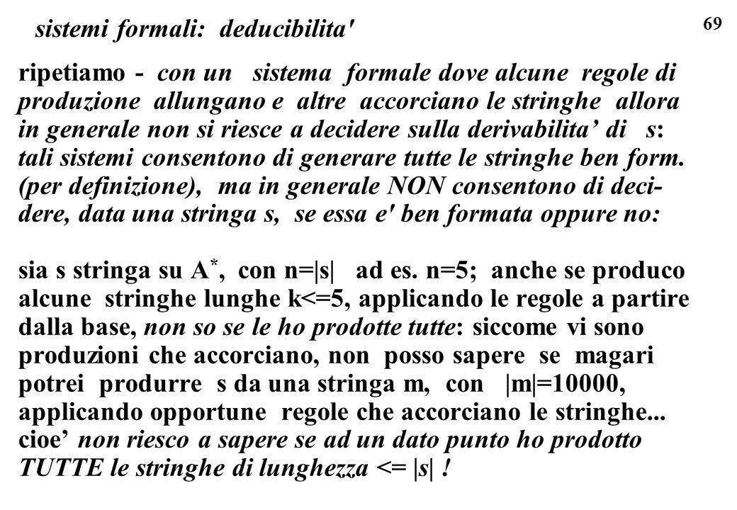 69 sistemi formali: deducibilita' ripetiamo - con un sistema formale dove alcune regole di produzione allungano e altre accorciano le stringhe allora