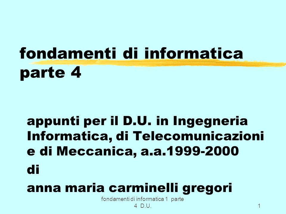 fondamenti di informatica 1 parte 4 D.U.52 ROM (Read Only Memory) zCircuiti con informazione memorizzata in modo permanente z 1) programmabili 1 sola volta in fabbrica zTipi 2) dall utente z 3) cancellabili e riprogrammabili.