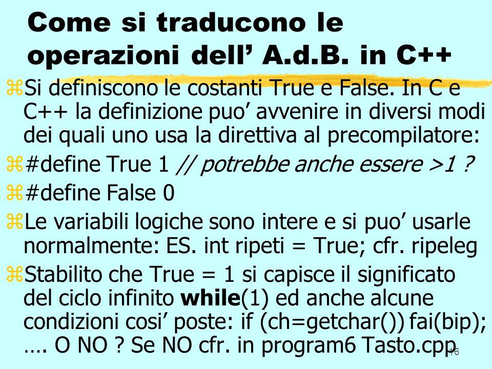 16 Come si traducono le operazioni dell A.d.B. in C++ zSi definiscono le costanti True e False. In C e C++ la definizione puo avvenire in diversi modi