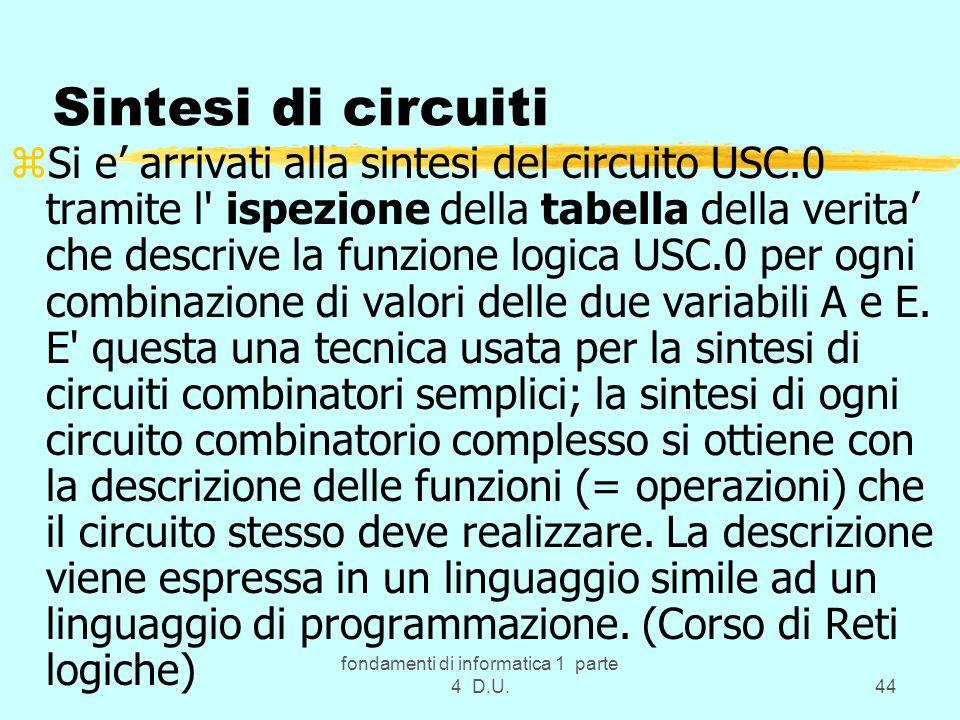 fondamenti di informatica 1 parte 4 D.U.44 Sintesi di circuiti zSi e arrivati alla sintesi del circuito USC.0 tramite l' ispezione della tabella della