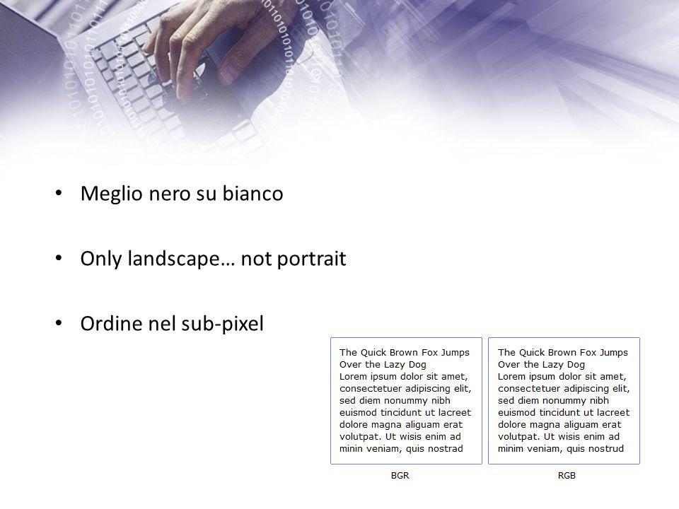 Meglio nero su bianco Only landscape… not portrait Ordine nel sub-pixel