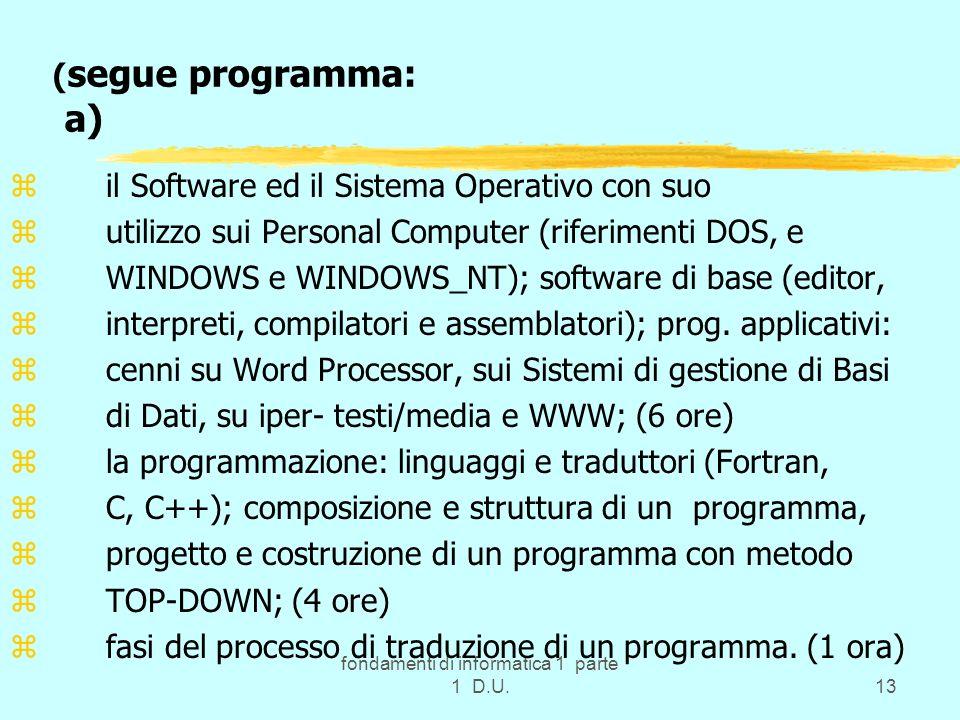 fondamenti di informatica 1 parte 1 D.U.13 ( segue programma: a) z il Software ed il Sistema Operativo con suo z utilizzo sui Personal Computer (rifer