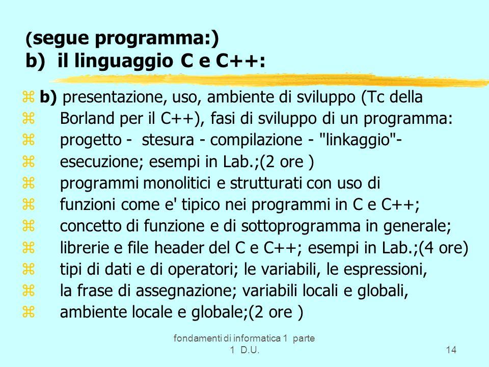 fondamenti di informatica 1 parte 1 D.U.14 ( segue programma:) b) il linguaggio C e C++: zb) presentazione, uso, ambiente di sviluppo (Tc della z Borl