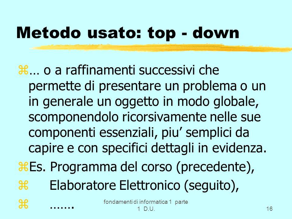 fondamenti di informatica 1 parte 1 D.U.16 Metodo usato: top - down z… o a raffinamenti successivi che permette di presentare un problema o un in gene