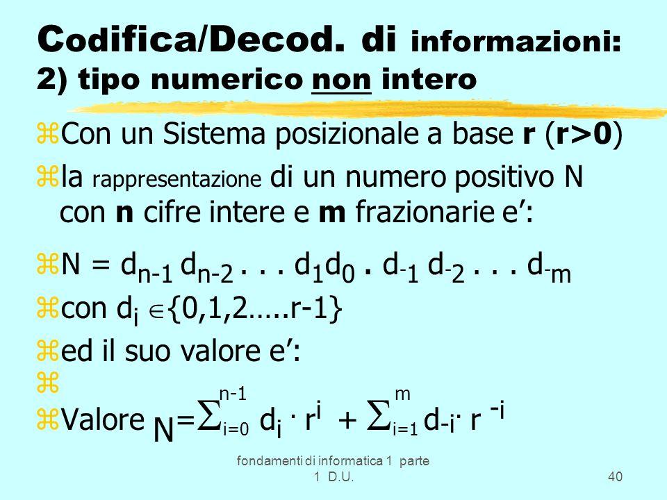 fondamenti di informatica 1 parte 1 D.U.40 C od ifica/Decod. di informazioni: 2) tipo numerico non intero zCon un Sistema posizionale a base r (r>0) z