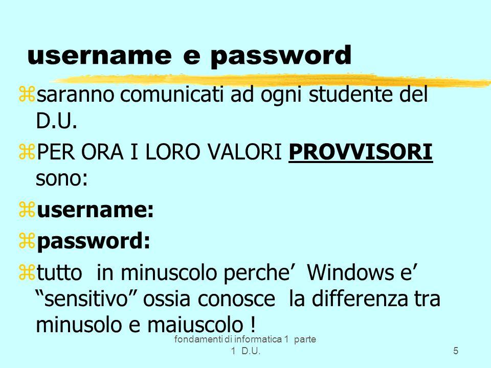 fondamenti di informatica 1 parte 1 D.U.5 username e password zsaranno comunicati ad ogni studente del D.U. zPER ORA I LORO VALORI PROVVISORI sono: zu