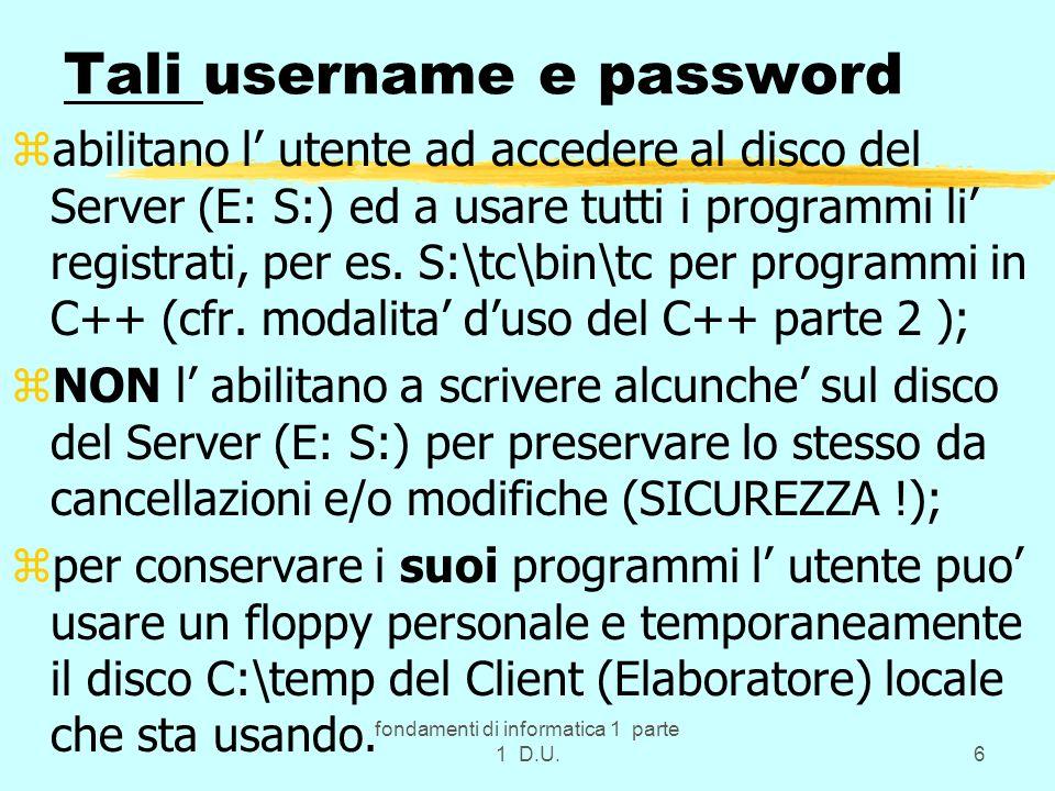 fondamenti di informatica 1 parte 1 D.U.6 Tali username e password zabilitano l utente ad accedere al disco del Server (E: S:) ed a usare tutti i prog