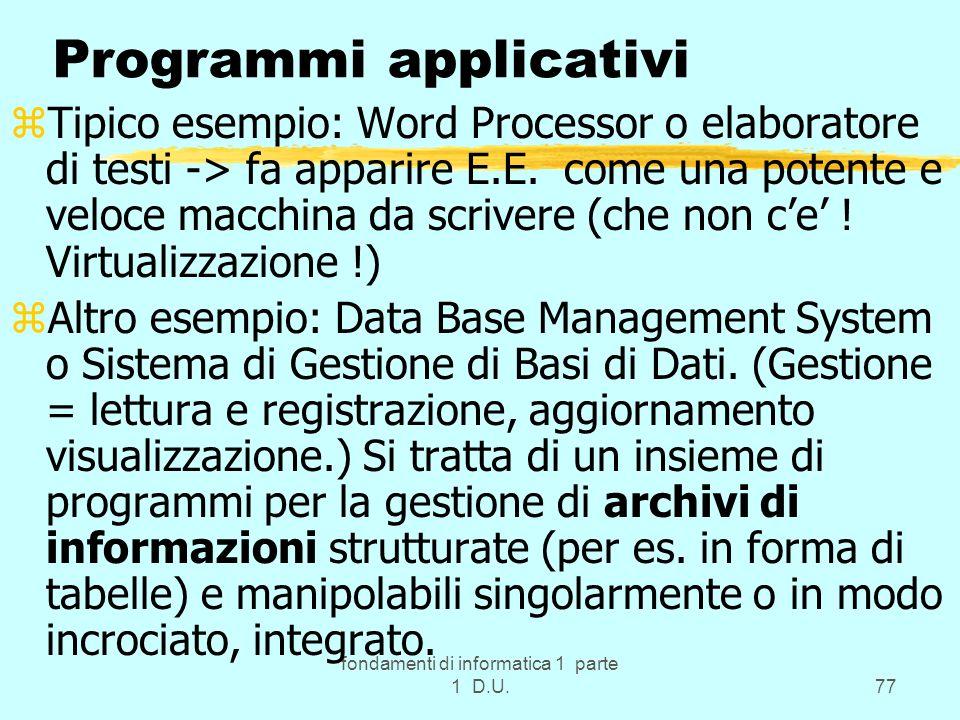 fondamenti di informatica 1 parte 1 D.U.77 Programmi applicativi zTipico esempio: Word Processor o elaboratore di testi -> fa apparire E.E. come una p