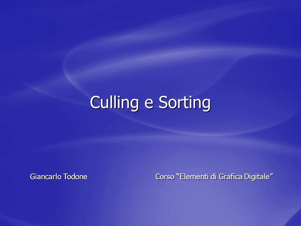 Culling e Sorting Corso Elementi di Grafica Digitale Giancarlo Todone