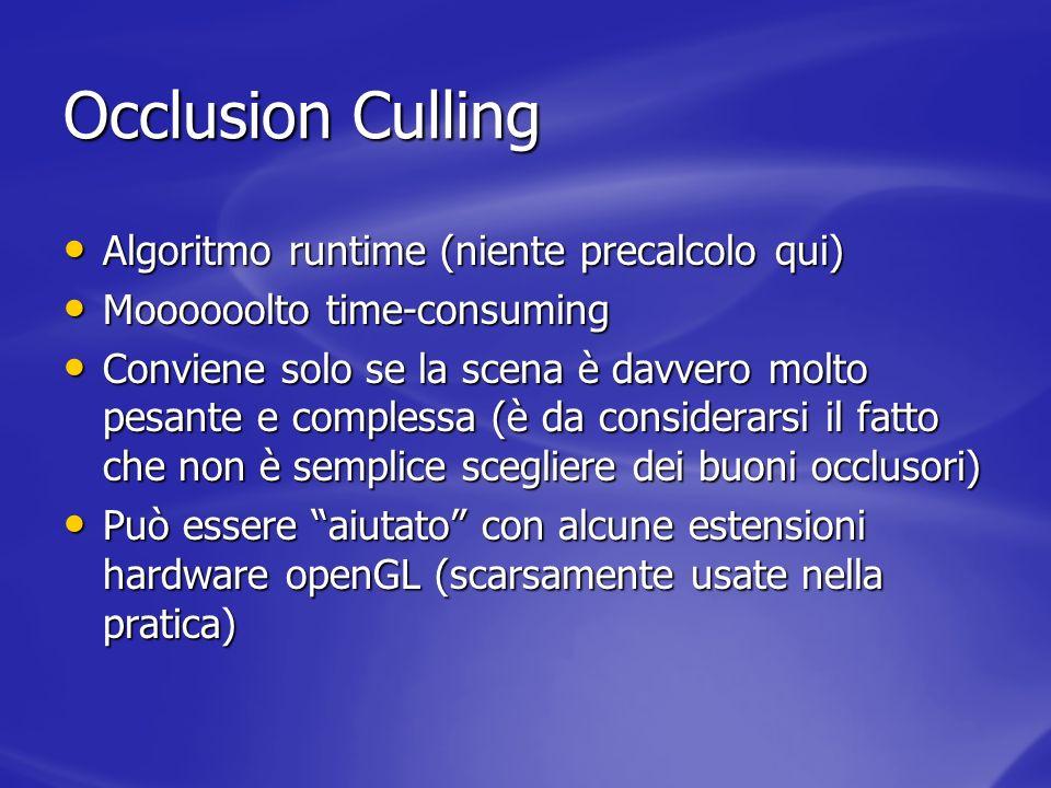 Occlusion Culling Algoritmo runtime (niente precalcolo qui) Algoritmo runtime (niente precalcolo qui) Moooooolto time-consuming Moooooolto time-consum