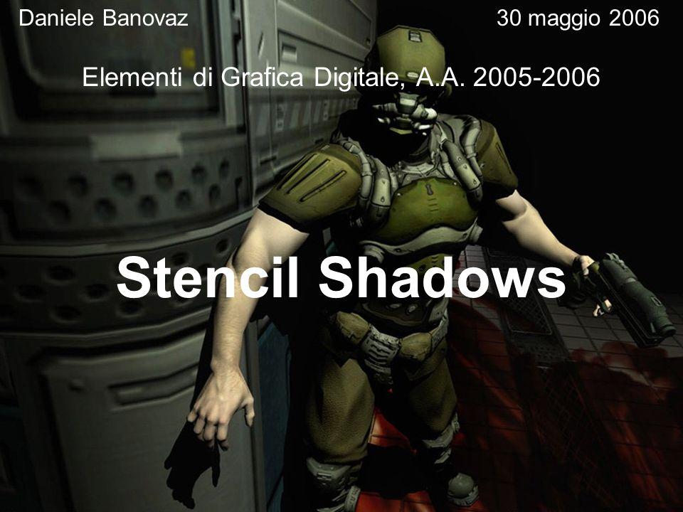 Stencil Shadows Daniele Banovaz30 maggio 2006 Elementi di Grafica Digitale, A.A. 2005-2006