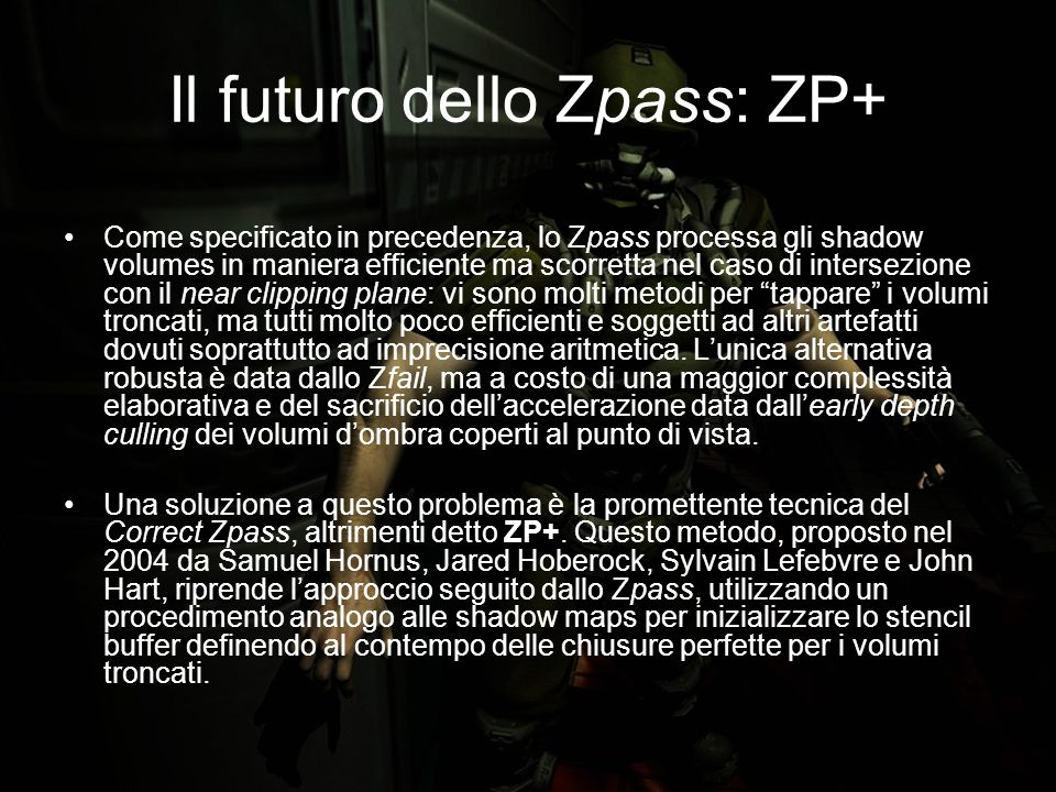 Il futuro dello Zpass: ZP+ Come specificato in precedenza, lo Zpass processa gli shadow volumes in maniera efficiente ma scorretta nel caso di interse