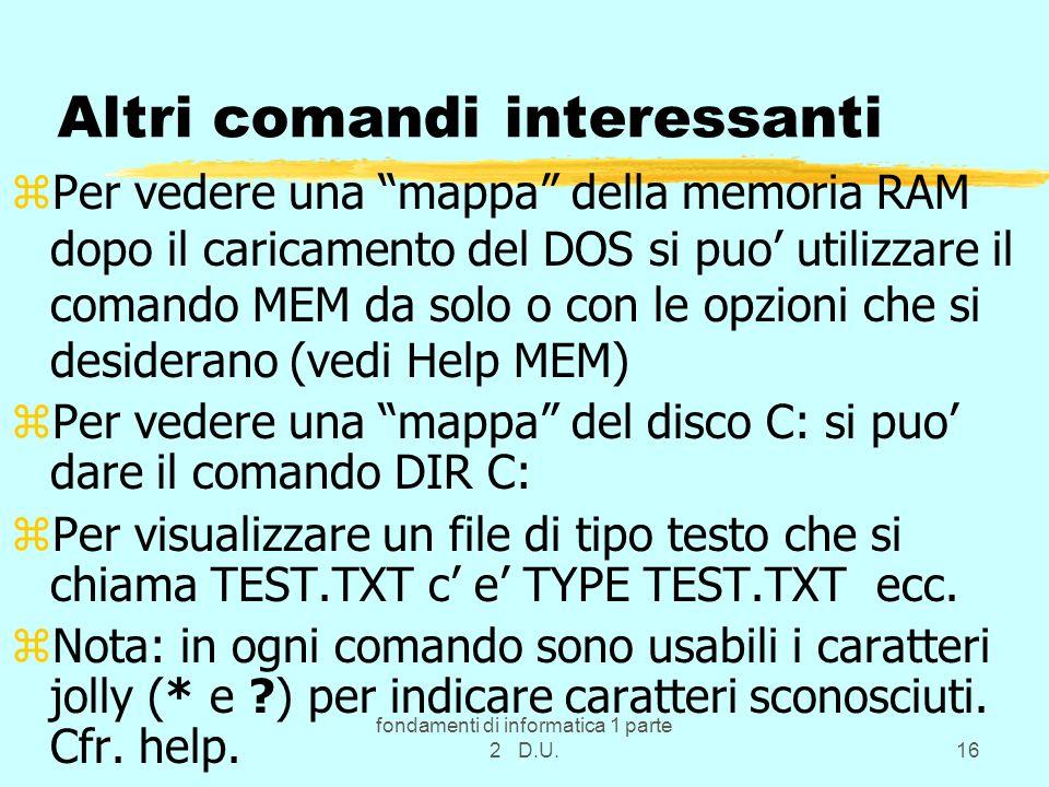fondamenti di informatica 1 parte 2 D.U.16 Altri comandi interessanti zPer vedere una mappa della memoria RAM dopo il caricamento del DOS si puo utili