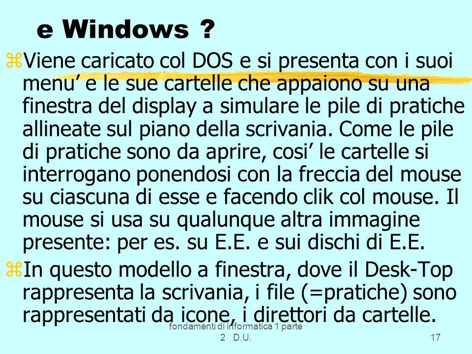 fondamenti di informatica 1 parte 2 D.U.17 e Windows ? zViene caricato col DOS e si presenta con i suoi menu e le sue cartelle che appaiono su una fin