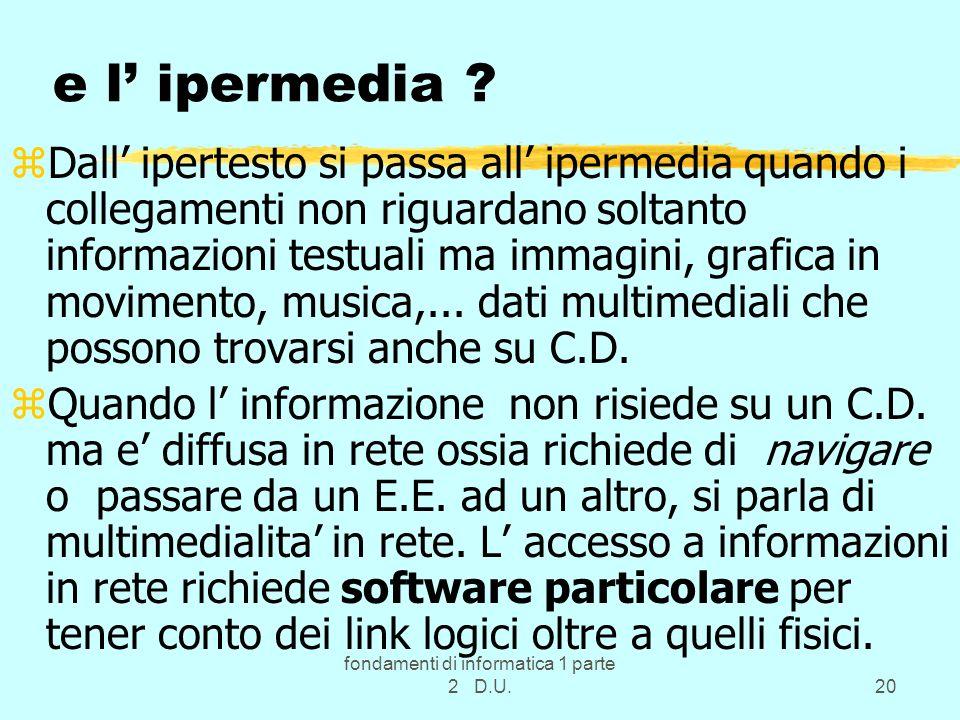 fondamenti di informatica 1 parte 2 D.U.20 e l ipermedia ? zDall ipertesto si passa all ipermedia quando i collegamenti non riguardano soltanto inform