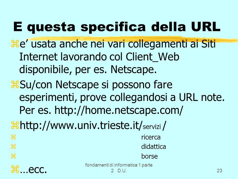 fondamenti di informatica 1 parte 2 D.U.23 E questa specifica della URL ze usata anche nei vari collegamenti ai Siti Internet lavorando col Client_Web