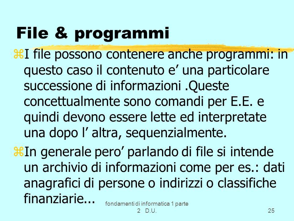 fondamenti di informatica 1 parte 2 D.U.25 File & programmi zI file possono contenere anche programmi: in questo caso il contenuto e una particolare s