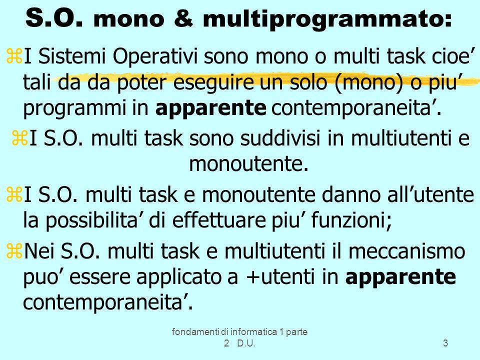 fondamenti di informatica 1 parte 2 D.U.3 S.O. mono & multiprogrammato: zI Sistemi Operativi sono mono o multi task cioe tali da da poter eseguire un