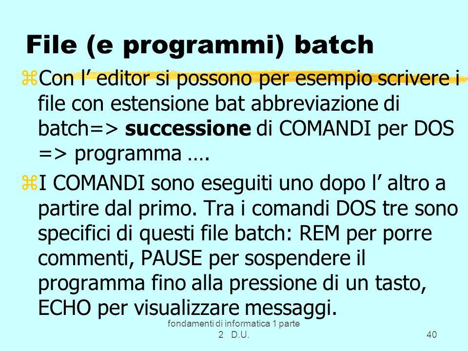 fondamenti di informatica 1 parte 2 D.U.40 File (e programmi) batch zCon l editor si possono per esempio scrivere i file con estensione bat abbreviazi