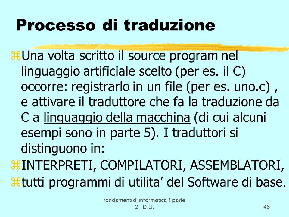 fondamenti di informatica 1 parte 2 D.U.48 Processo di traduzione zUna volta scritto il source program nel linguaggio artificiale scelto (per es. il C