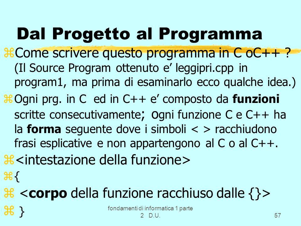 fondamenti di informatica 1 parte 2 D.U.57 Dal Progetto al Programma zCome scrivere questo programma in C oC++ ? (Il Source Program ottenuto e leggipr