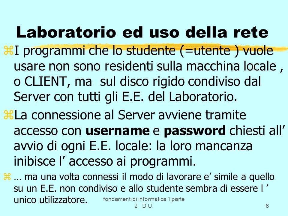 fondamenti di informatica 1 parte 2 D.U.6 Laboratorio ed uso della rete zI programmi che lo studente (=utente ) vuole usare non sono residenti sulla m