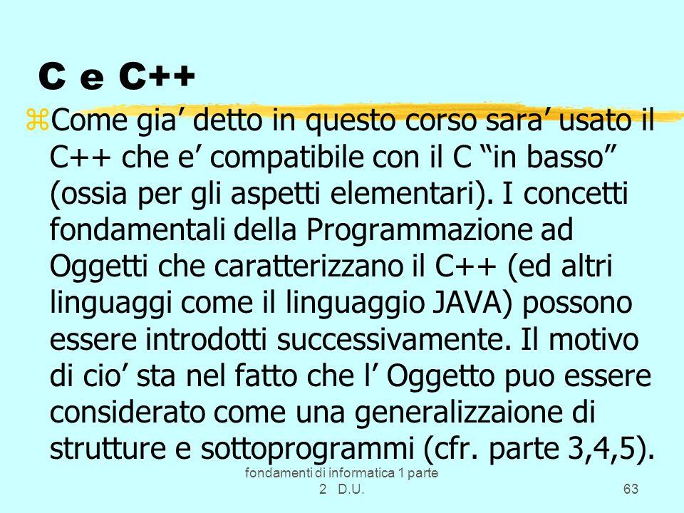 fondamenti di informatica 1 parte 2 D.U.63 C e C++ zCome gia detto in questo corso sara usato il C++ che e compatibile con il C in basso (ossia per gl